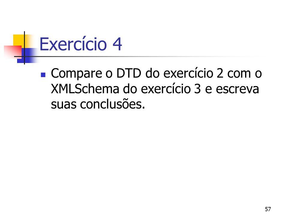 57 Exercício 4 Compare o DTD do exercício 2 com o XMLSchema do exercício 3 e escreva suas conclusões.