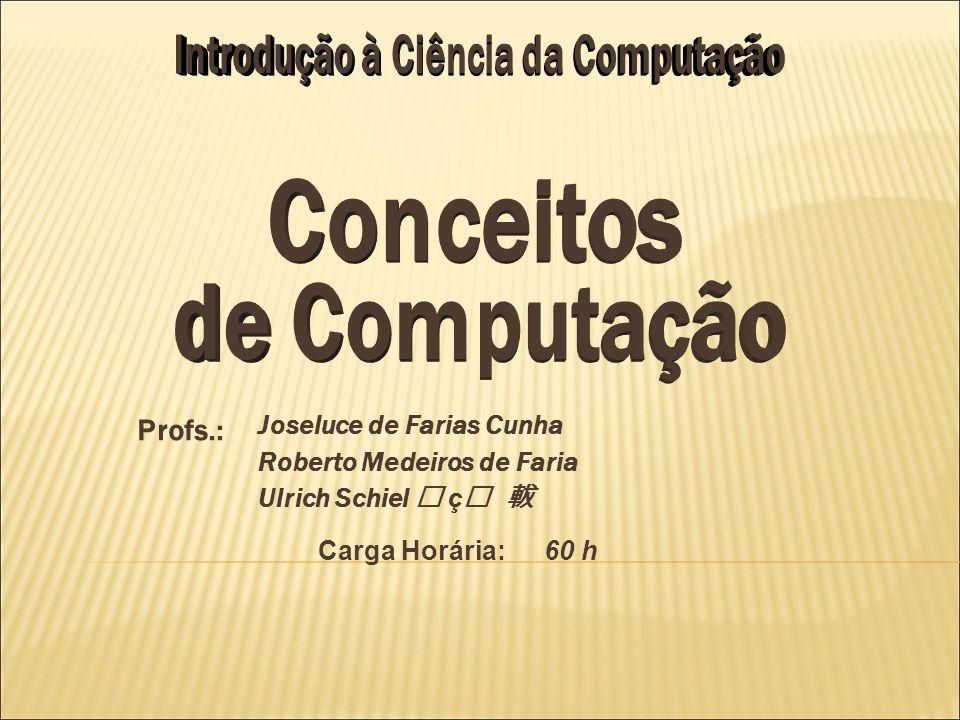 Profs.: Joseluce de Farias Cunha Roberto Medeiros de Faria Ulrich Schiel ç Carga Horária:60 h