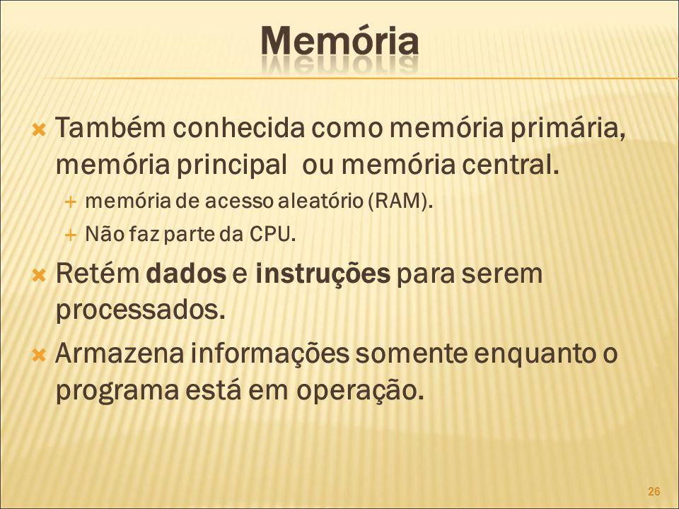 Também conhecida como memória primária, memória principal ou memória central.