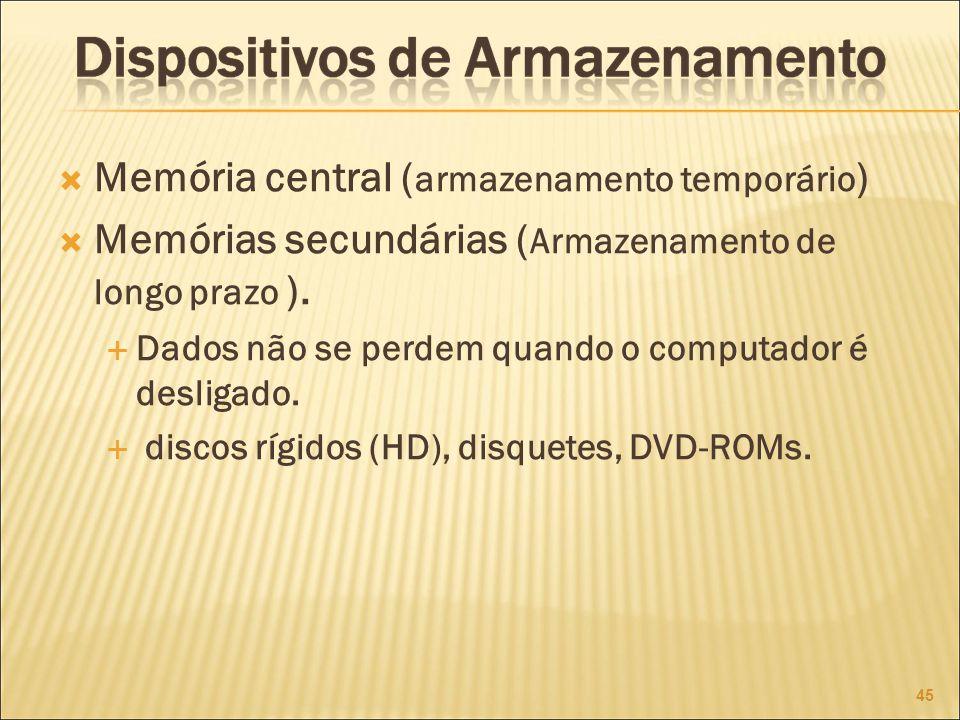 Memória central ( armazenamento temporário ) Memórias secundárias ( Armazenamento de longo prazo ).