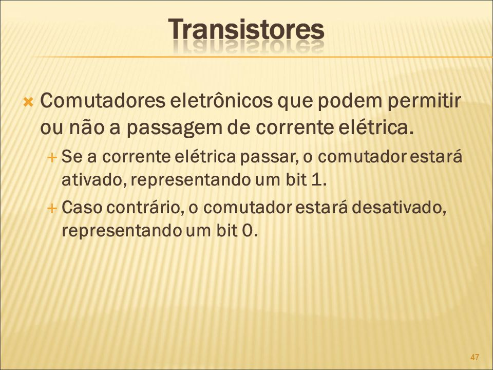 Comutadores eletrônicos que podem permitir ou não a passagem de corrente elétrica.
