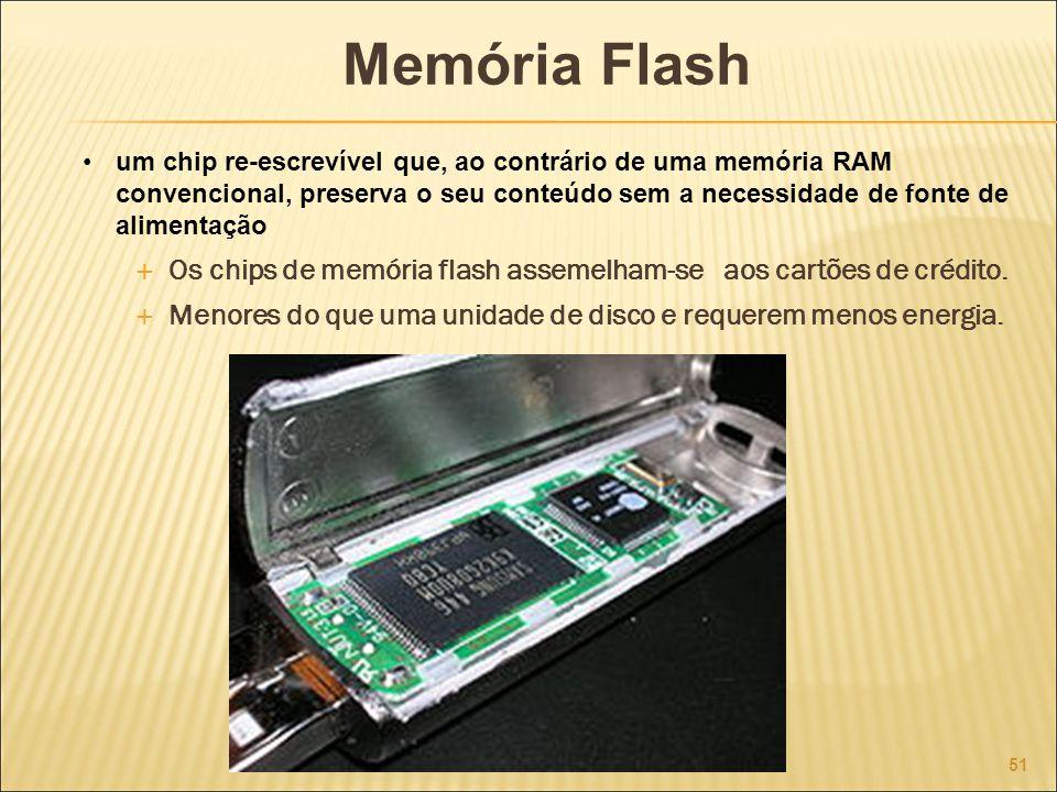 Memória Flash 51 um chip re-escrevível que, ao contrário de uma memória RAM convencional, preserva o seu conteúdo sem a necessidade de fonte de alimentação Os chips de memória flash assemelham-se aos cartões de crédito.