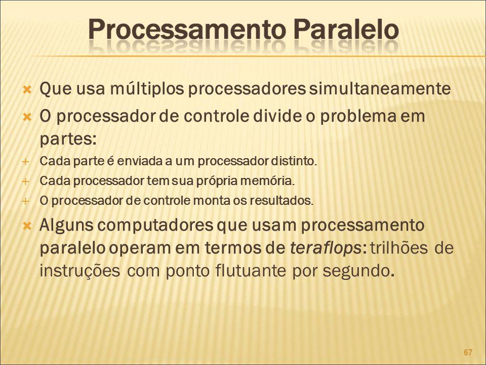 Que usa múltiplos processadores simultaneamente O processador de controle divide o problema em partes: Cada parte é enviada a um processador distinto.