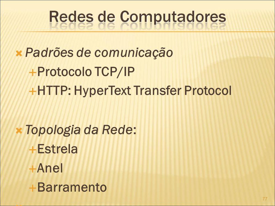 Padrões de comunicação Protocolo TCP/IP HTTP: HyperText Transfer Protocol Topologia da Rede: Estrela Anel Barramento 77