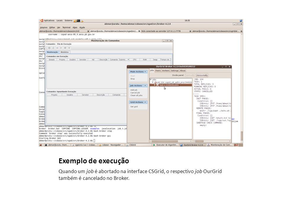 Exemplo de execução Quando um job é abortado na interface CSGrid, o respectivo job OurGrid também é cancelado no Broker.