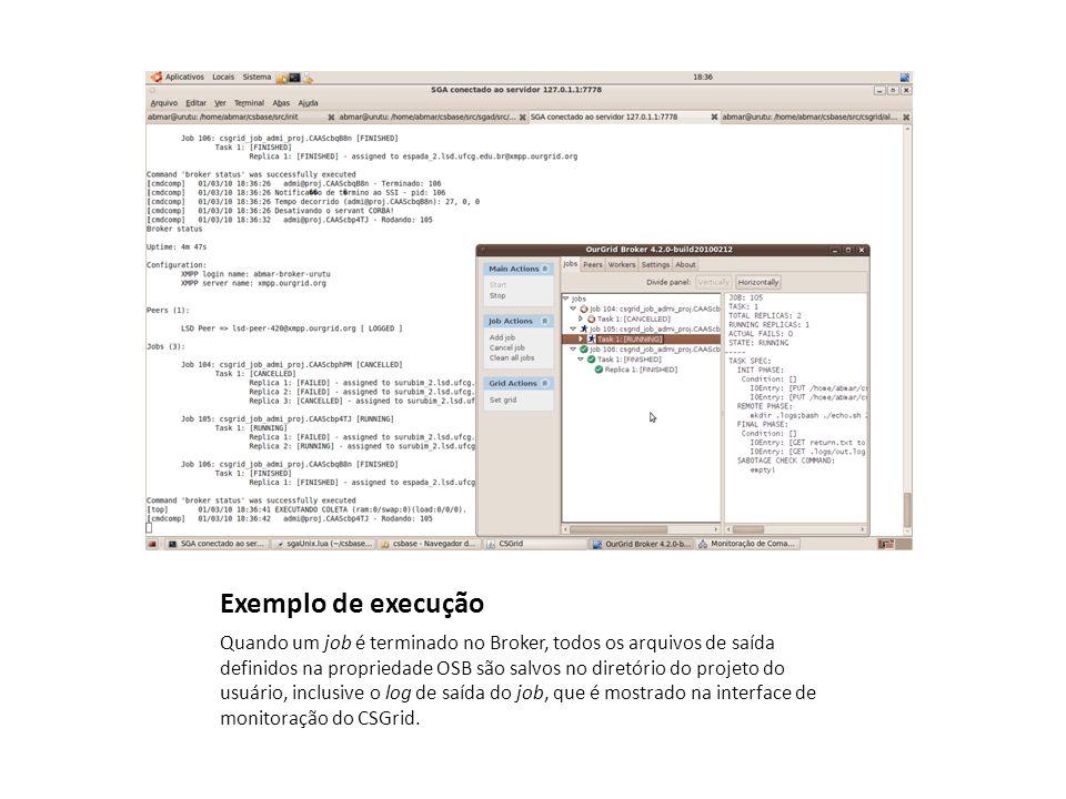 Exemplo de execução Quando um job é terminado no Broker, todos os arquivos de saída definidos na propriedade OSB são salvos no diretório do projeto do usuário, inclusive o log de saída do job, que é mostrado na interface de monitoração do CSGrid.