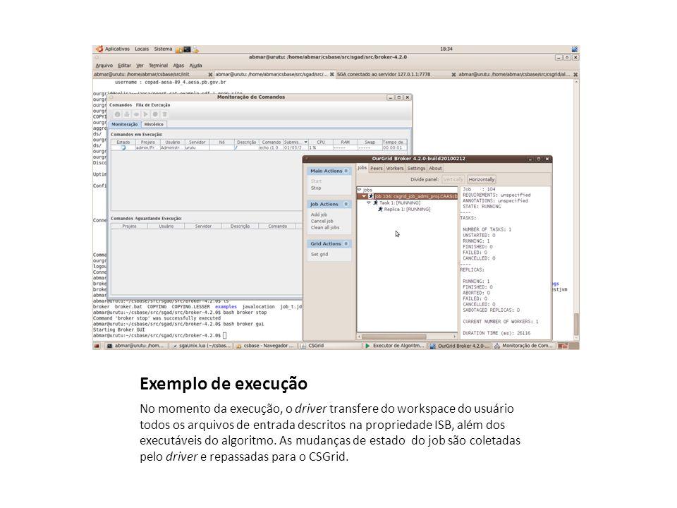Exemplo de execução No momento da execução, o driver transfere do workspace do usuário todos os arquivos de entrada descritos na propriedade ISB, além dos executáveis do algoritmo.