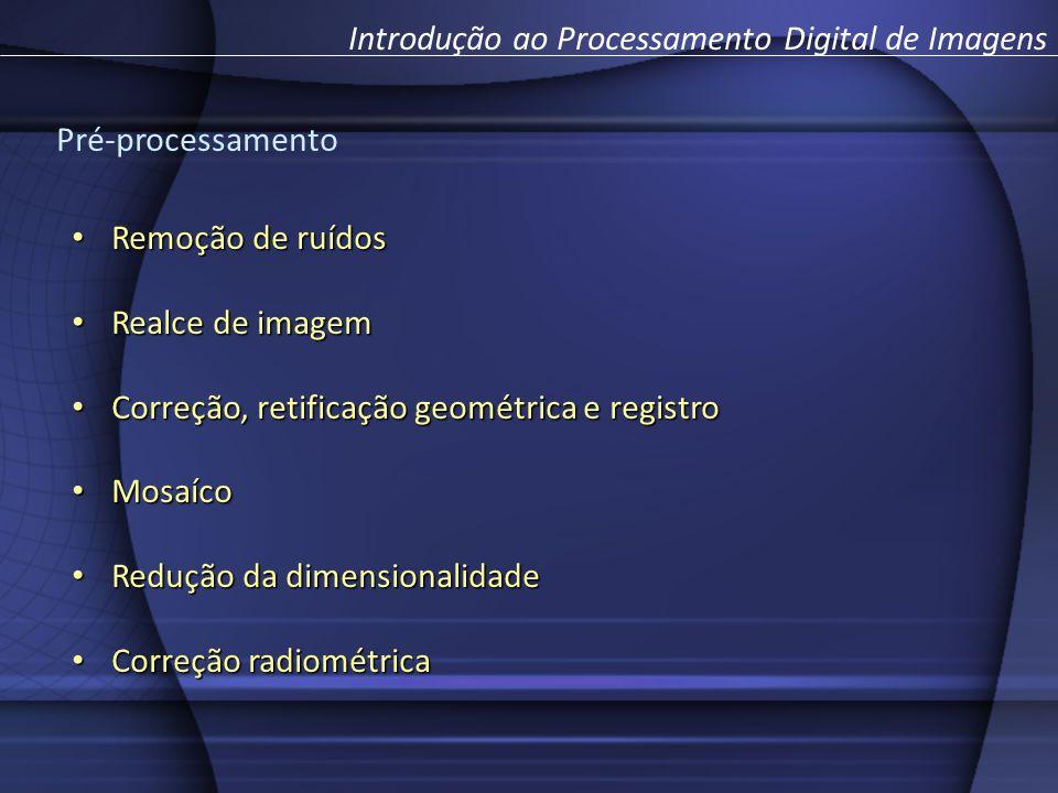 Introdução ao Processamento Digital de Imagens Pré-processamento Remoção de ruídos Remoção de ruídos Realce de imagem Realce de imagem Correção, retif