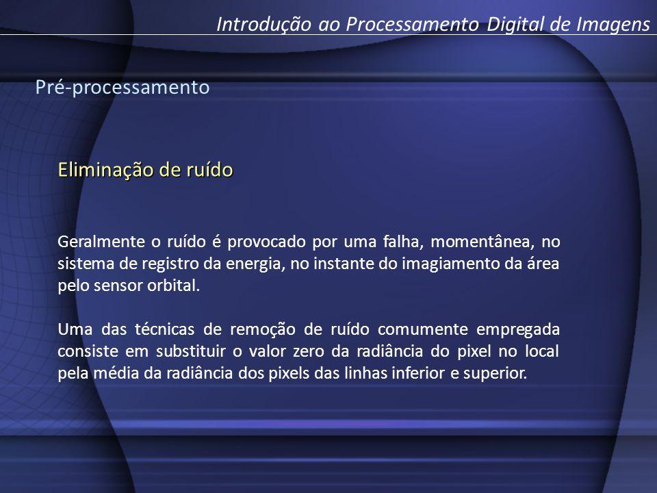 Introdução ao Processamento Digital de Imagens Pré-processamento Eliminação de ruído Geralmente o ruído é provocado por uma falha, momentânea, no sist