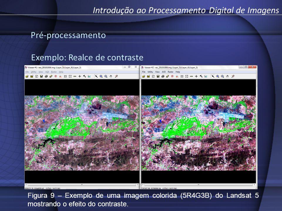 Pré-processamento Introdução ao Processamento Digital de Imagens Exemplo: Realce de contraste Figura 9 – Exemplo de uma imagem colorida (5R4G3B) do Landsat 5 mostrando o efeito do contraste.