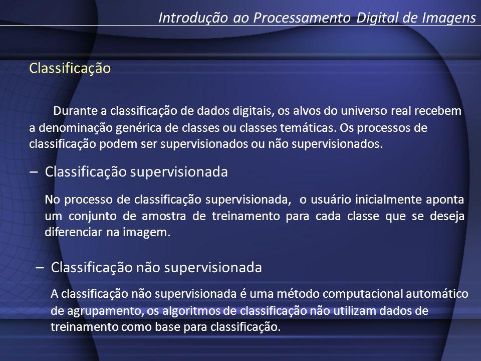 Classificação Durante a classificação de dados digitais, os alvos do universo real recebem a denominação genérica de classes ou classes temáticas.