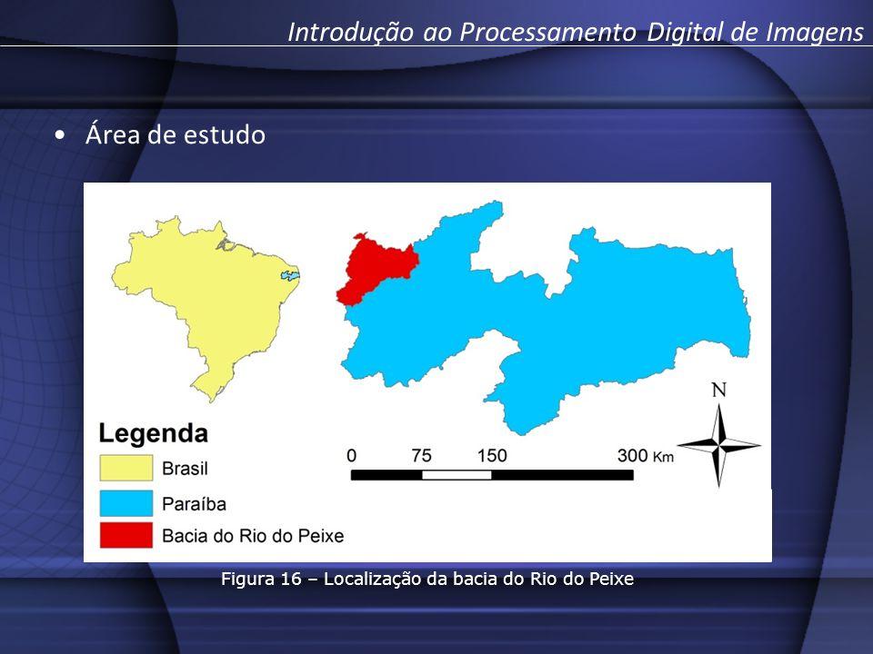 Área de estudo Figura 16 – Localização da bacia do Rio do Peixe Introdução ao Processamento Digital de Imagens