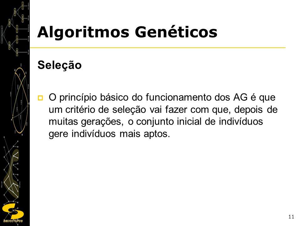 DSC/CCT/UFCG 11 Seleção O princípio básico do funcionamento dos AG é que um critério de seleção vai fazer com que, depois de muitas gerações, o conjun