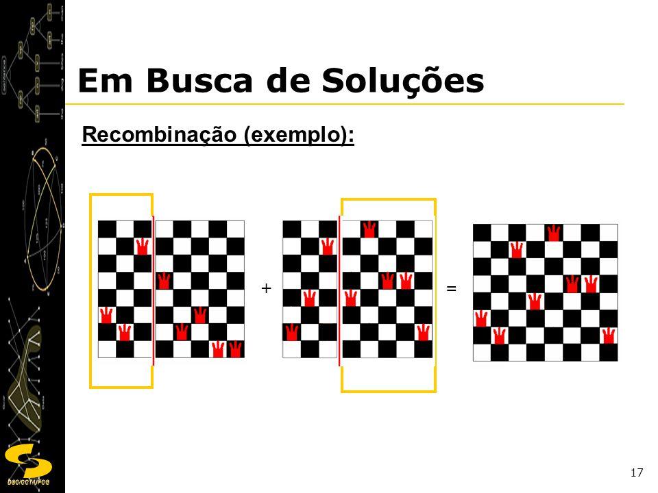 DSC/CCT/UFCG 17 Em Busca de Soluções Recombinação (exemplo): +=