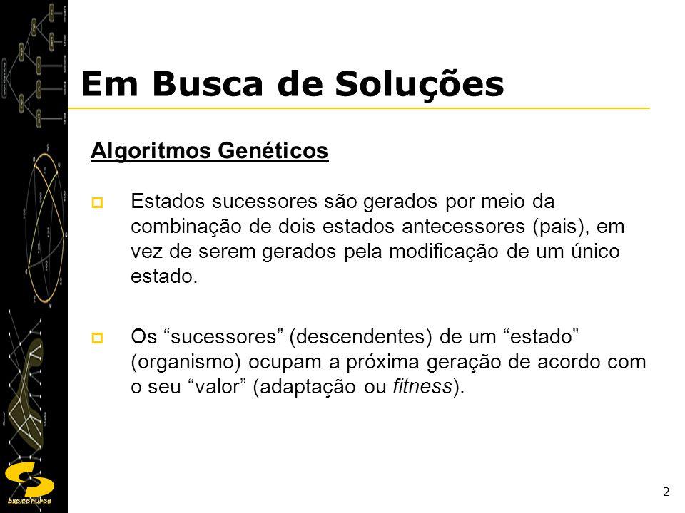 DSC/CCT/UFCG 43 Algoritmos Genéticos Exemplo de simulação: solução para o Problema do Caixeiro Viajante (PCV) http://lsin.unisantos.br/lvcon/experimento?id=3