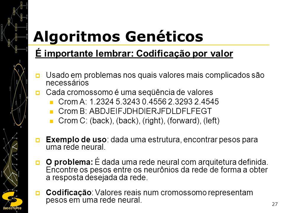 DSC/CCT/UFCG 27 É importante lembrar: Codificação por valor Usado em problemas nos quais valores mais complicados são necessários Cada cromossomo é um