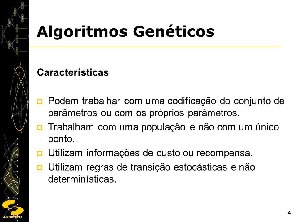 DSC/CCT/UFCG 5 Algoritmos Genéticos Os parâmetros do problema são representados como genes em um cromossomo.