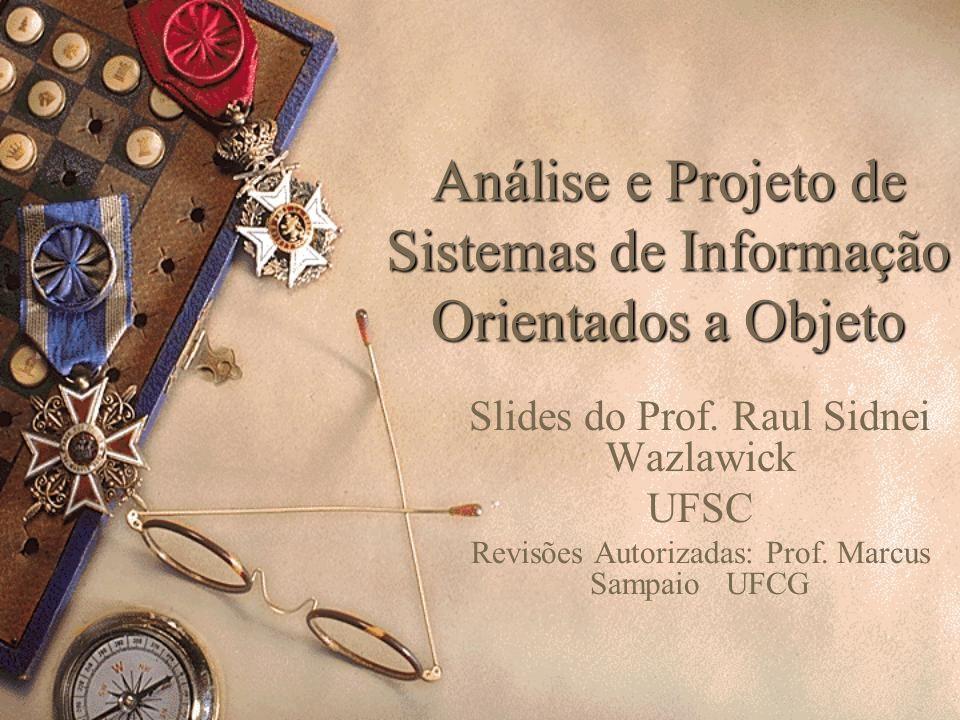 Análise e Projeto de Sistemas de Informação Orientados a Objeto Slides do Prof.