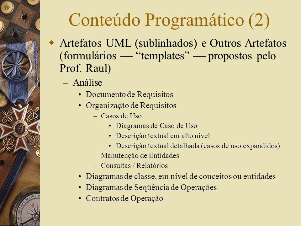 Conteúdo Programático (2) Artefatos UML (sublinhados) e Outros Artefatos (formulários templates propostos pelo Prof.