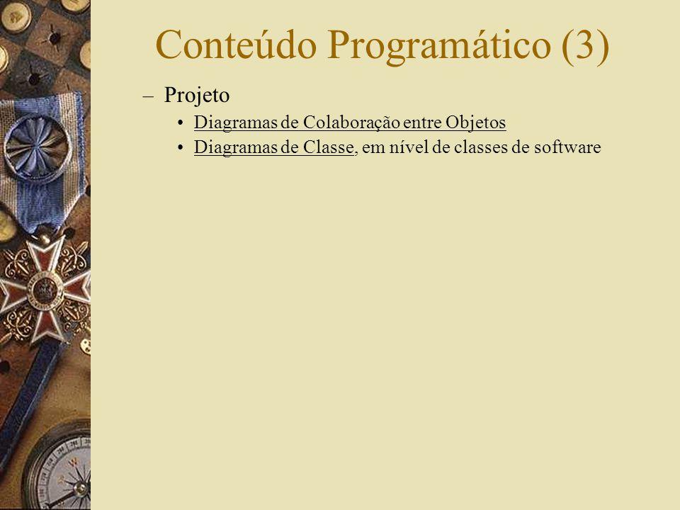 Conteúdo Programático (3) – Projeto Diagramas de Colaboração entre Objetos Diagramas de Classe, em nível de classes de software