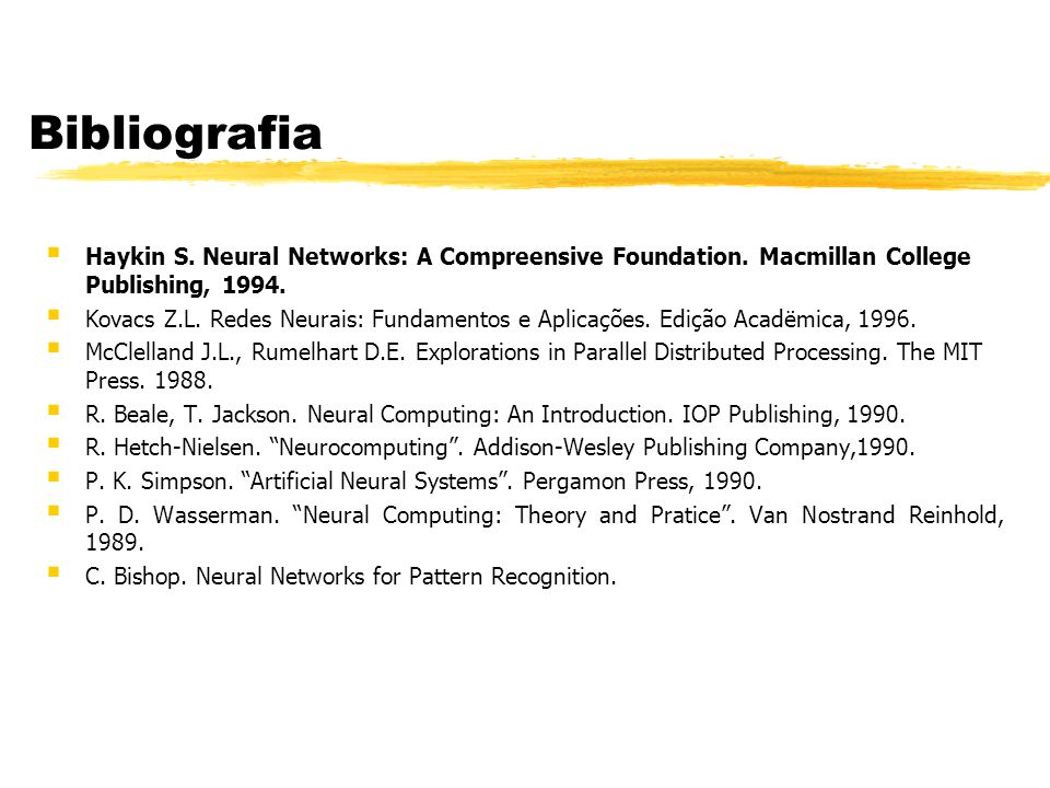 Bibliografia § Haykin S.Neural Networks: A Compreensive Foundation.