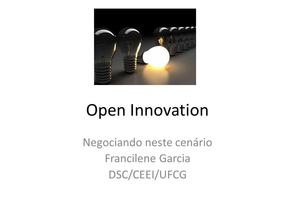Open Innovation Negociando neste cenário Francilene Garcia DSC/CEEI/UFCG