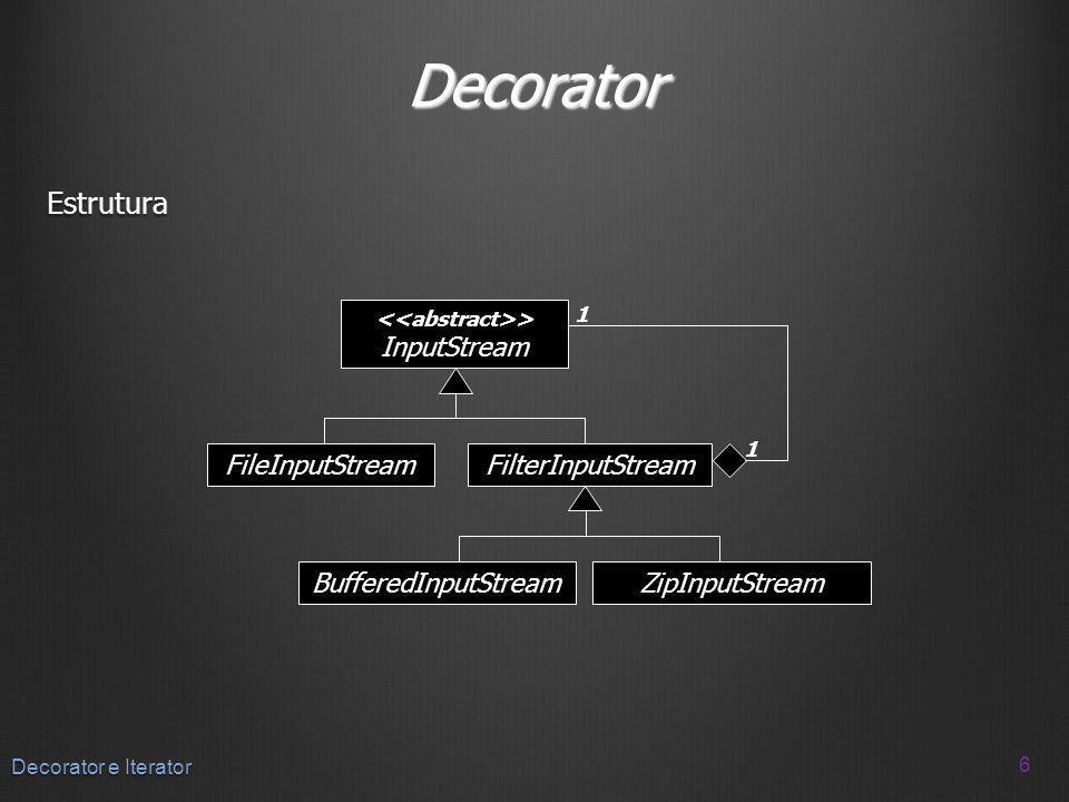 Decorator Código com buffer (muda apenas uma linha) BufferedInputStream contém um FileInputStream Quando a requisição de leitura é feita...