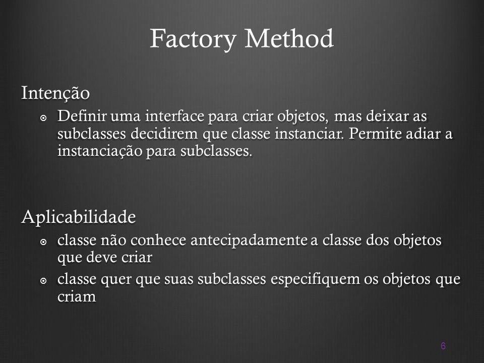 6 Factory Method Intenção Definir uma interface para criar objetos, mas deixar as subclasses decidirem que classe instanciar. Permite adiar a instanci