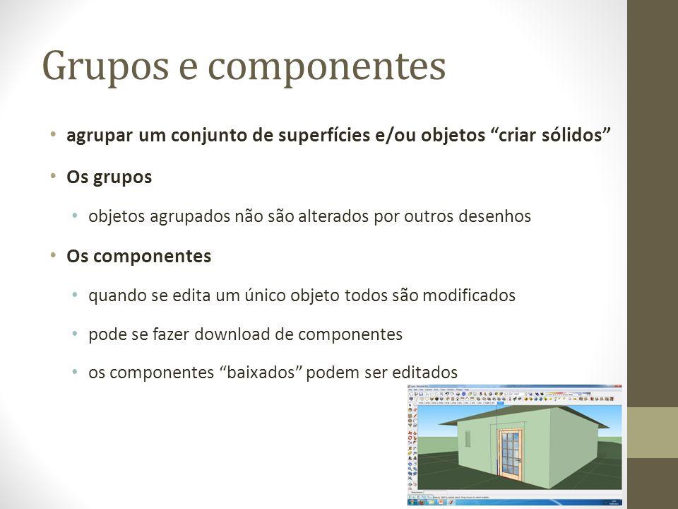 Grupos e componentes agrupar um conjunto de superfícies e/ou objetos criar sólidos Os grupos objetos agrupados não são alterados por outros desenhos Os componentes quando se edita um único objeto todos são modificados pode se fazer download de componentes os componentes baixados podem ser editados