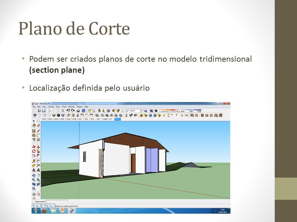 Plano de Corte Podem ser criados planos de corte no modelo tridimensional (section plane) Localização definida pelo usuário
