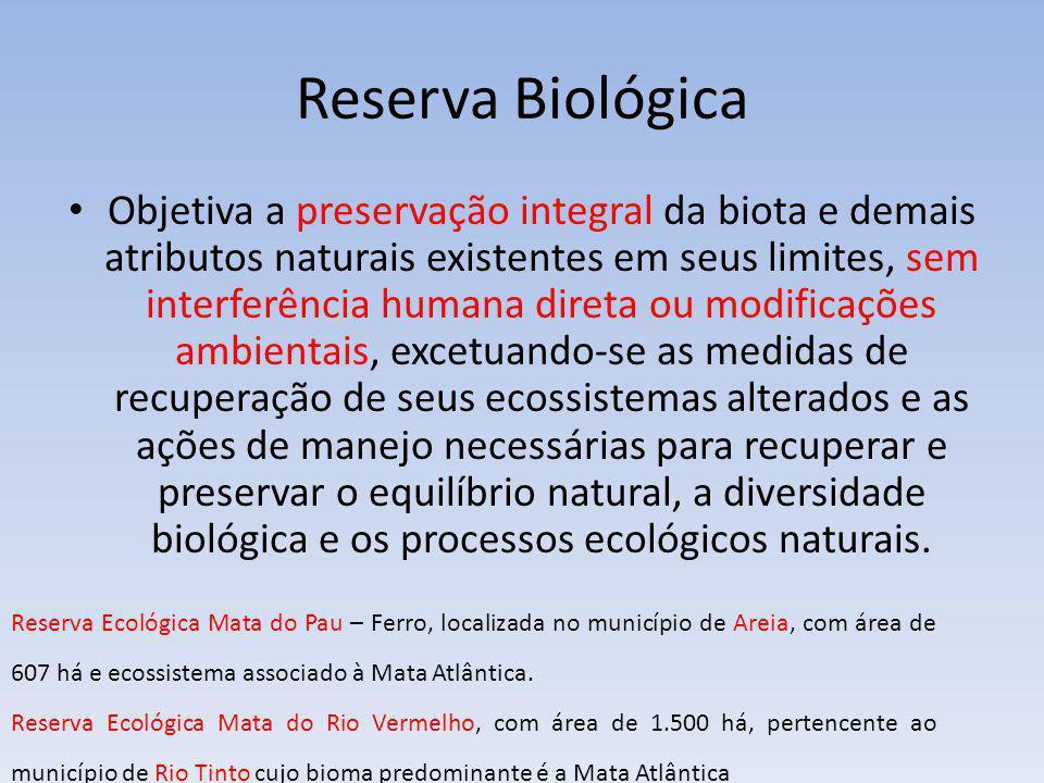 Reserva Biológica Objetiva a preservação integral da biota e demais atributos naturais existentes em seus limites, sem interferência humana direta ou