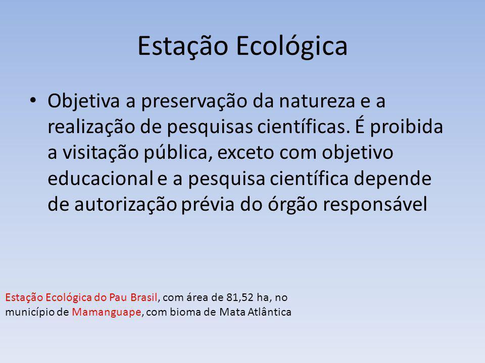 Estação Ecológica Objetiva a preservação da natureza e a realização de pesquisas científicas. É proibida a visitação pública, exceto com objetivo educ