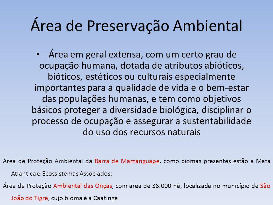 Área de Preservação Ambiental Área em geral extensa, com um certo grau de ocupação humana, dotada de atributos abióticos, bióticos, estéticos ou cultu