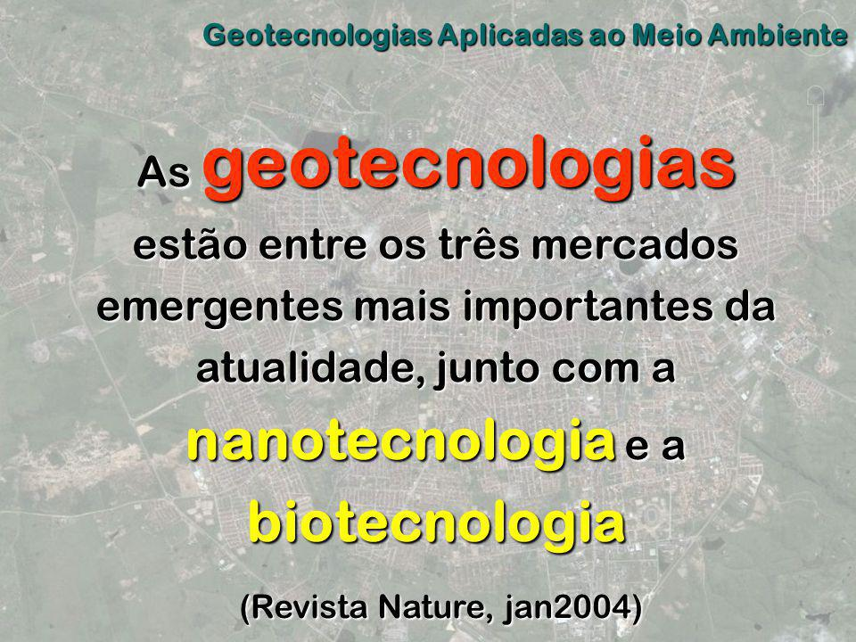 As geotecnologias estão entre os três mercados emergentes mais importantes da atualidade, junto com a nanotecnologia e a biotecnologia (Revista Nature