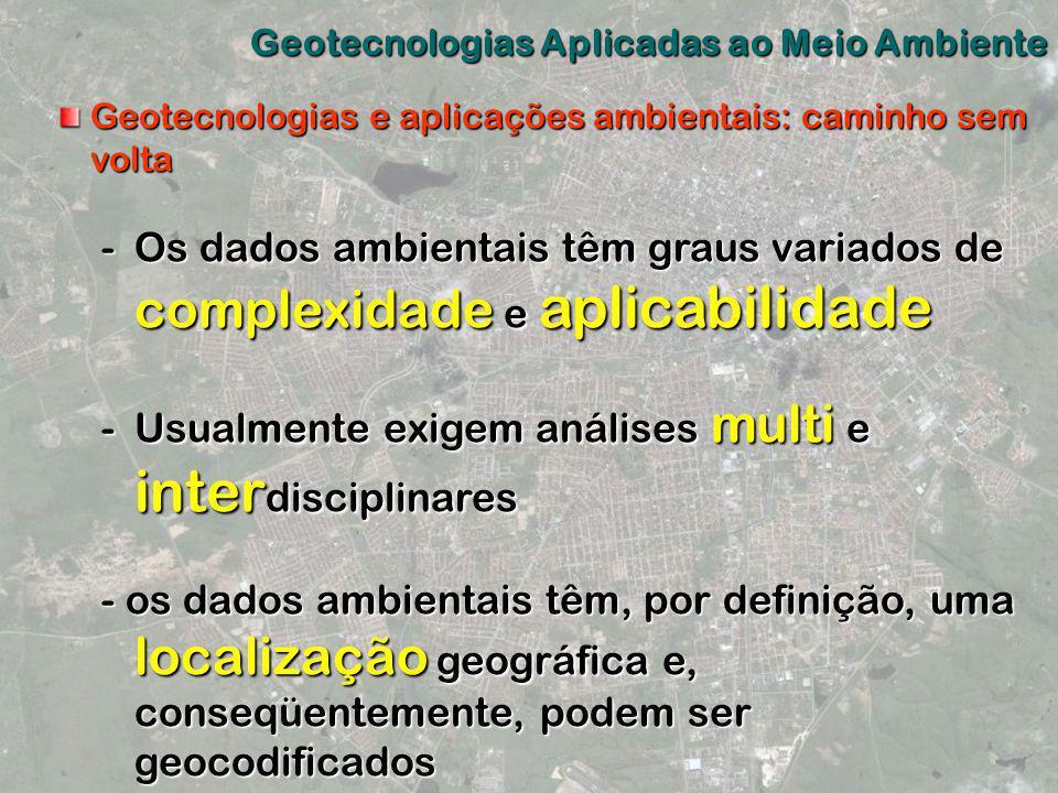 Geotecnologias Aplicadas ao Meio Ambiente Geotecnologias e aplicações ambientais: caminho sem volta -Os dados ambientais têm graus variados de complex