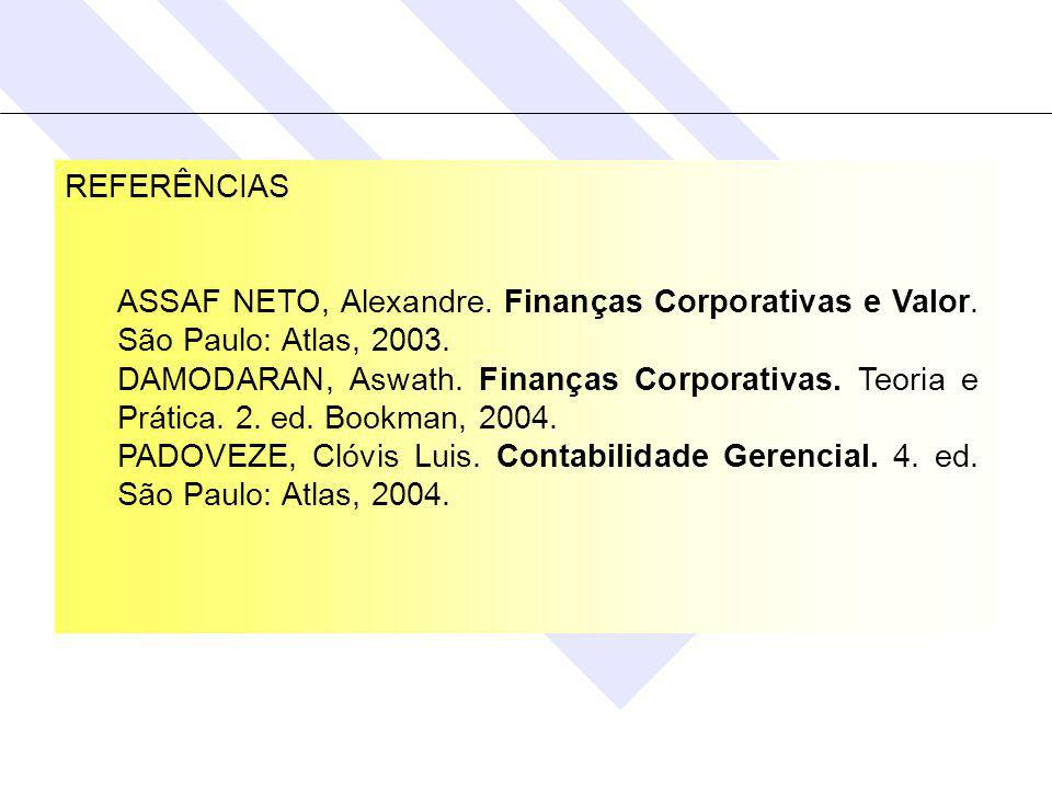 REFERÊNCIAS ASSAF NETO, Alexandre.Finanças Corporativas e Valor.