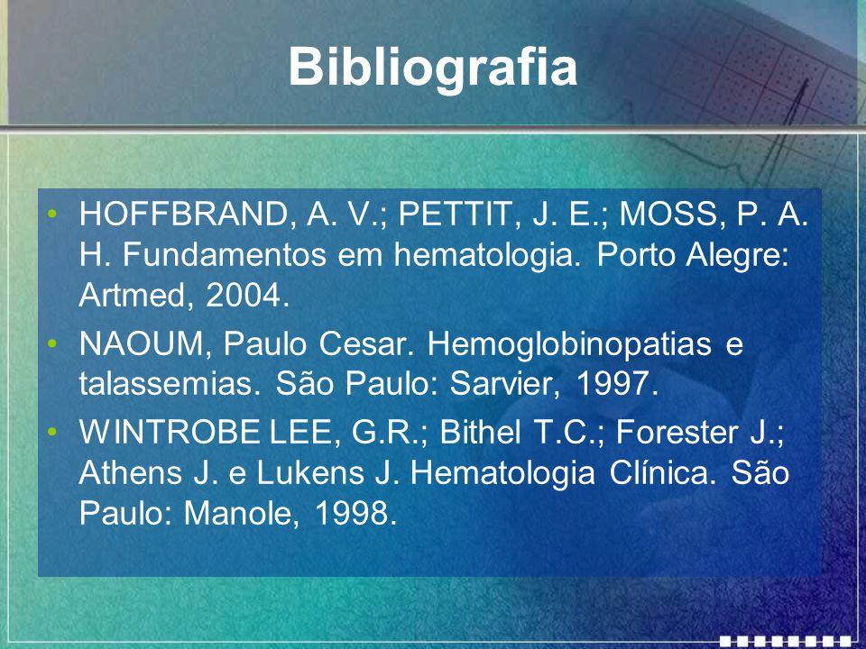 Bibliografia HOFFBRAND, A.V.; PETTIT, J. E.; MOSS, P.