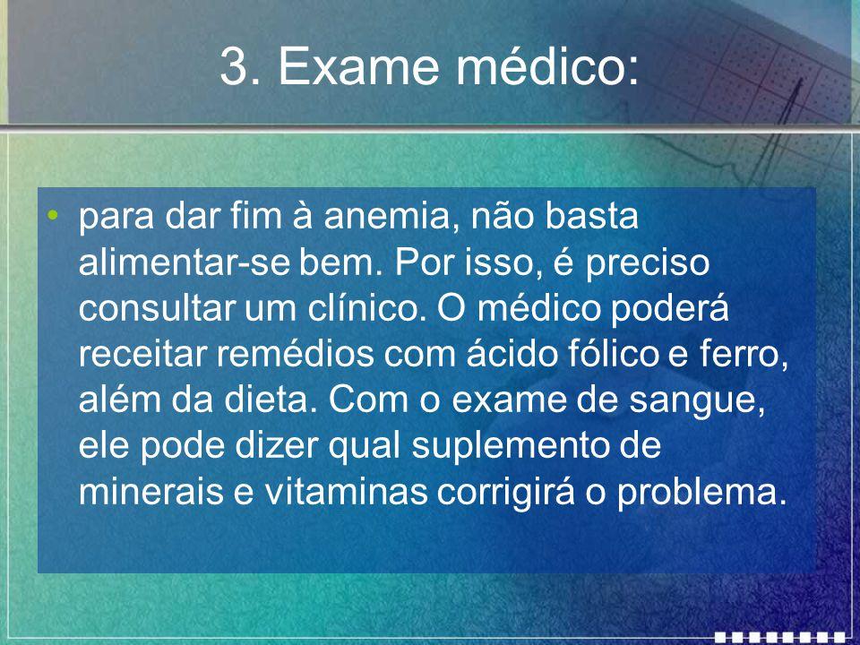 3.Exame médico: para dar fim à anemia, não basta alimentar-se bem.