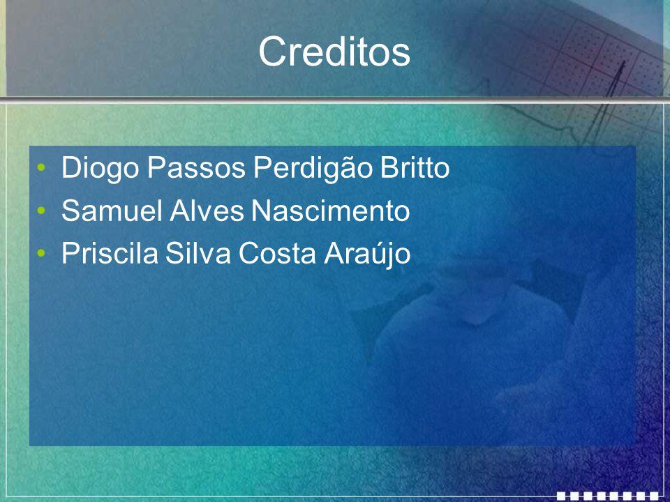 Creditos Diogo Passos Perdigão Britto Samuel Alves Nascimento Priscila Silva Costa Araújo