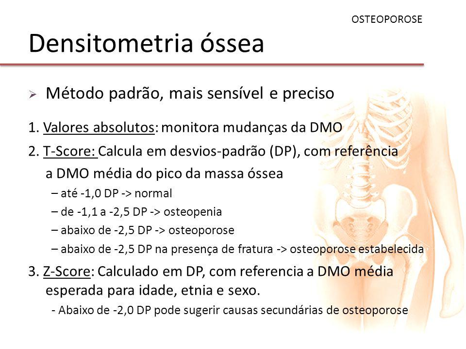 Densitometria óssea Método padrão, mais sensível e preciso 1. Valores absolutos: monitora mudanças da DMO 2. T-Score: Calcula em desvios-padrão (DP),