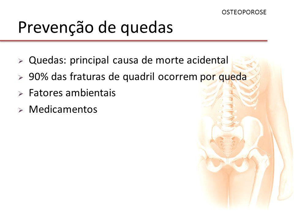 Prevenção de quedas Quedas: principal causa de morte acidental 90% das fraturas de quadril ocorrem por queda Fatores ambientais Medicamentos OSTEOPORO