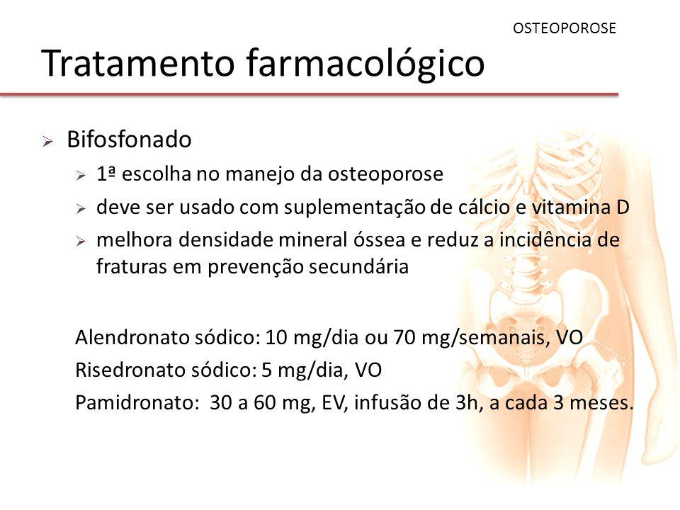 Tratamento farmacológico Bifosfonado 1ª escolha no manejo da osteoporose deve ser usado com suplementação de cálcio e vitamina D melhora densidade min