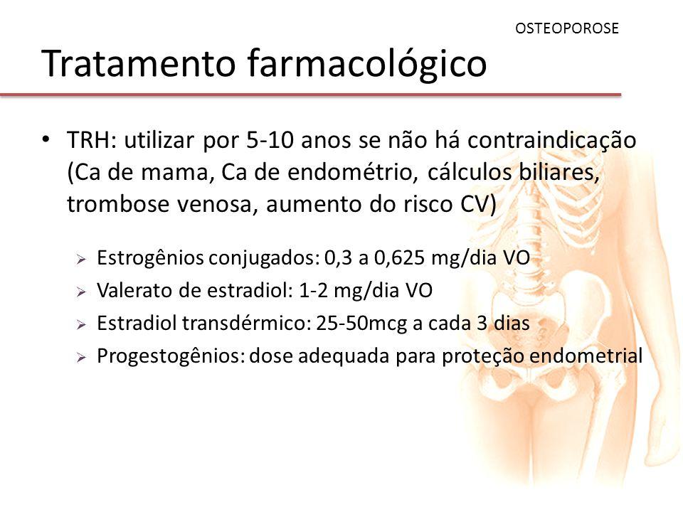 Tratamento farmacológico TRH: utilizar por 5-10 anos se não há contraindicação (Ca de mama, Ca de endométrio, cálculos biliares, trombose venosa, aume