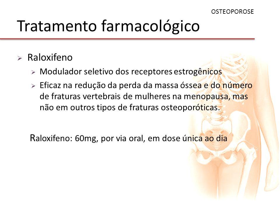 Tratamento farmacológico Raloxifeno Modulador seletivo dos receptores estrogênicos Eficaz na redução da perda da massa óssea e do número de fraturas v