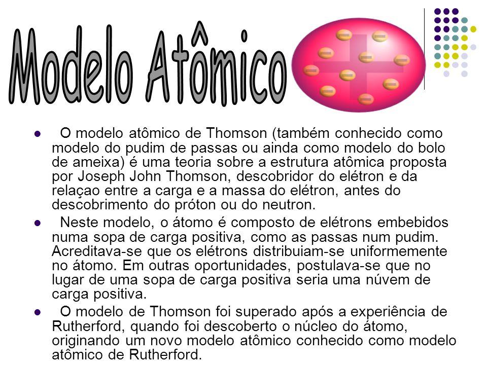 O modelo atômico de Thomson (também conhecido como modelo do pudim de passas ou ainda como modelo do bolo de ameixa) é uma teoria sobre a estrutura at