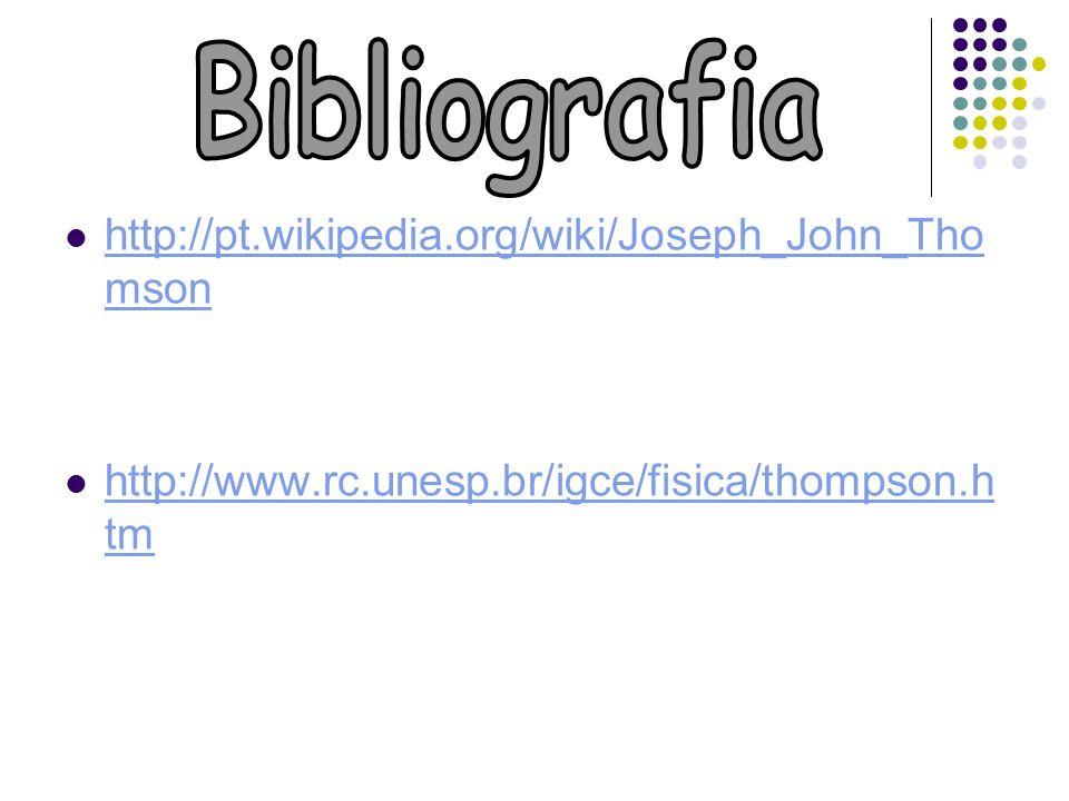 http://pt.wikipedia.org/wiki/Joseph_John_Tho mson http://pt.wikipedia.org/wiki/Joseph_John_Tho mson http://www.rc.unesp.br/igce/fisica/thompson.h tm h
