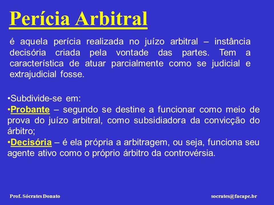 Prof. Sócrates Donato socrates@facape.br Perícia Arbitral é aquela perícia realizada no juízo arbitral – instância decisória criada pela vontade das p