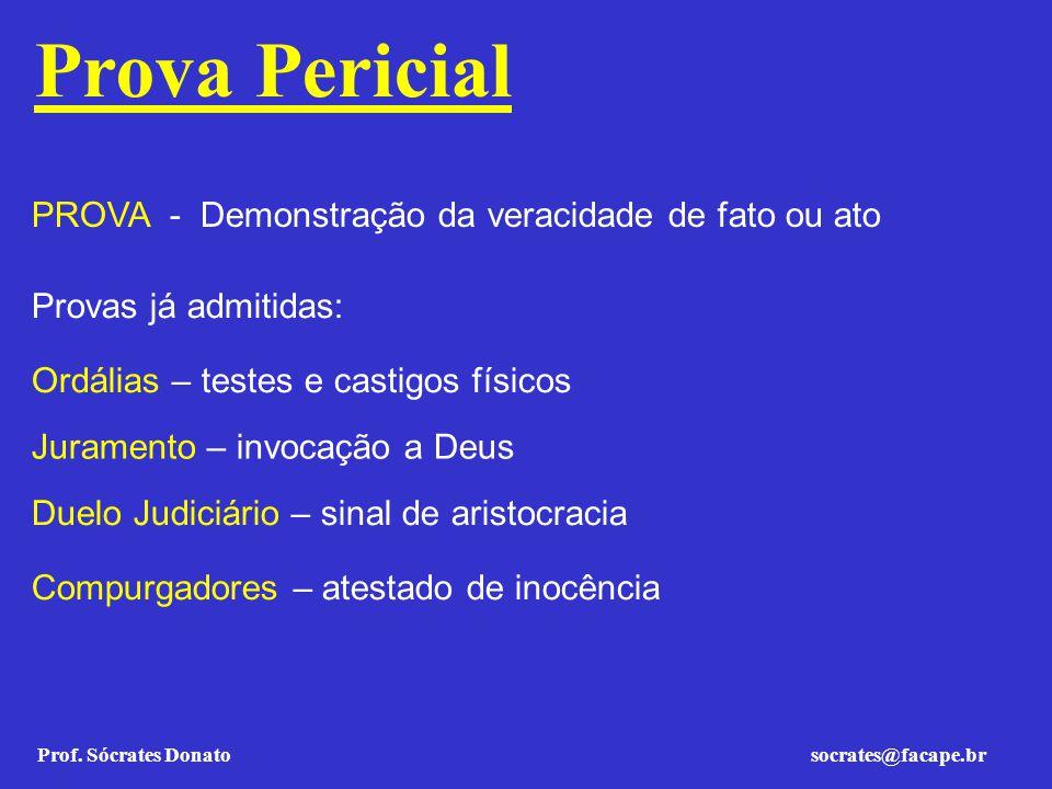 Prof. Sócrates Donato socrates@facape.br Prova Pericial PROVA - Demonstração da veracidade de fato ou ato Provas já admitidas: Ordálias – testes e cas