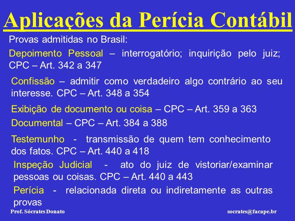 Prof. Sócrates Donato socrates@facape.br Aplicações da Perícia Contábil Testemunho - transmissão de quem tem conhecimento dos fatos. CPC – Art. 440 a