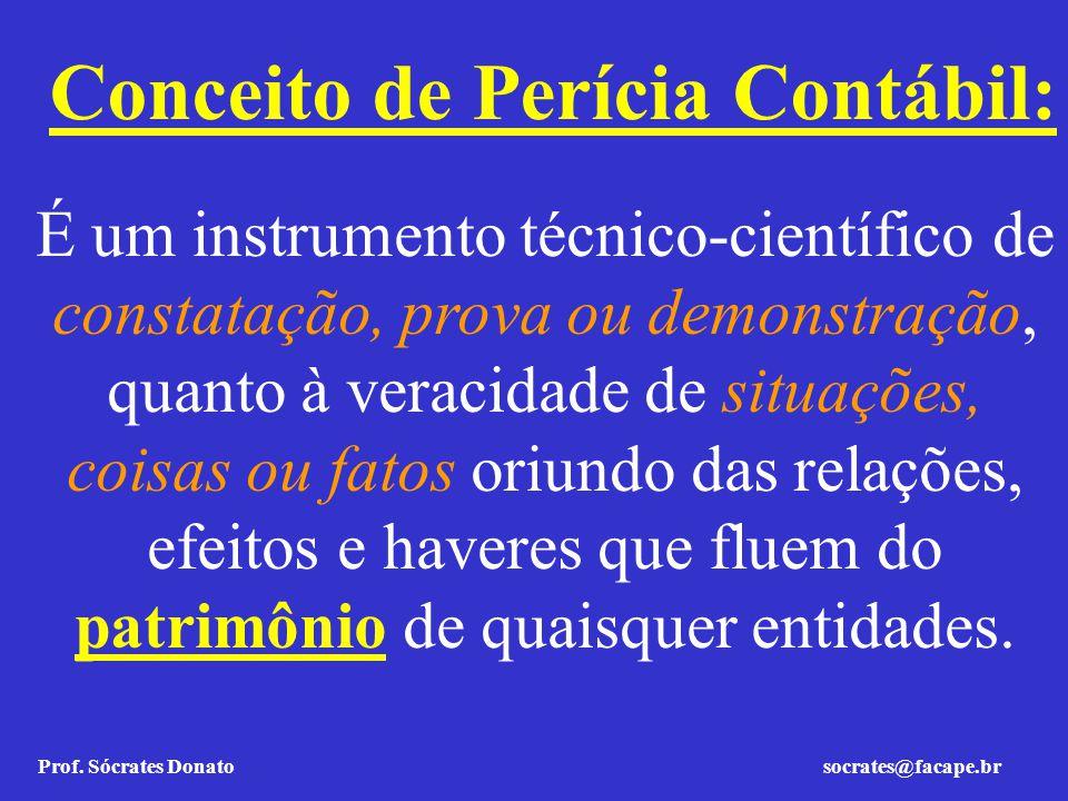 Prof. Sócrates Donato socrates@facape.br Conceito de Perícia Contábil: É um instrumento técnico-científico de constatação, prova ou demonstração, quan